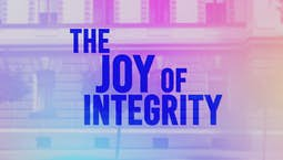 The Joy of Integrity