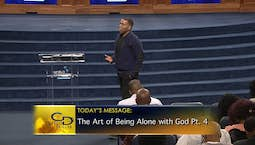 The Art of Being Alone with God Part 4