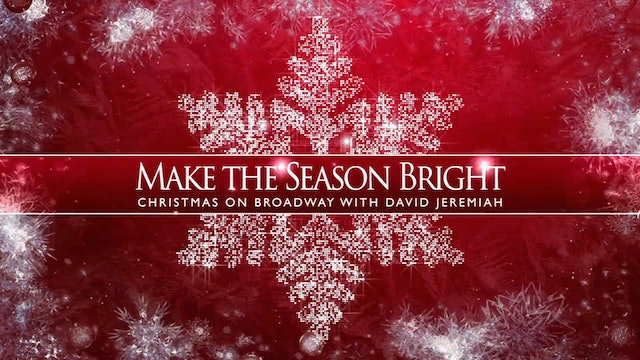 Make the Season Bright: Christmas on Broadway with David Jeremiah Part 1