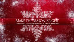 Video Image Thumbnail: Make the Season Bright: Christmas on Broadway with David Jeremiah Part 1