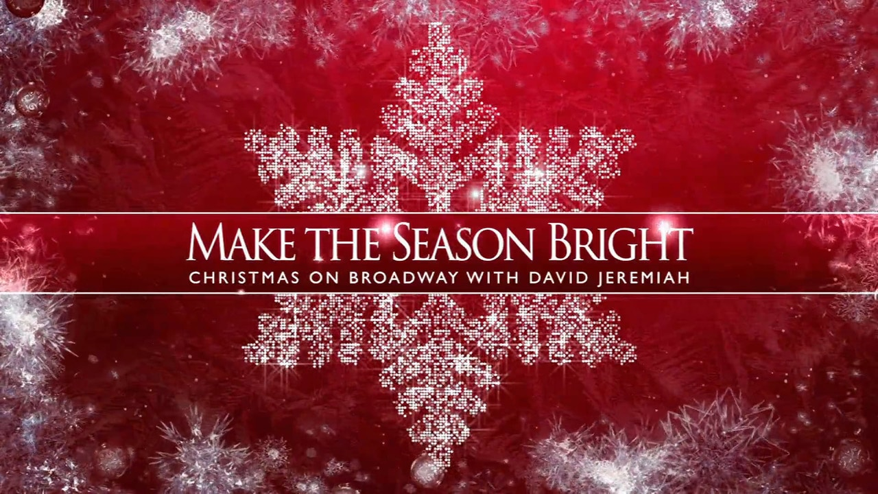 Watch Make the Season Bright: Christmas on Broadway with David Jeremiah Part 1