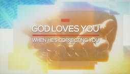 Video Image Thumbnail:God Loves You When He's Correcting You