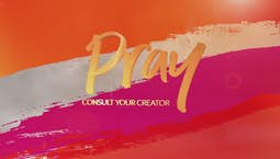 Pray: Consult Your Creator