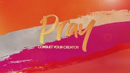 Video Image Thumbnail:Pray: Consult Your Creator