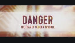 Video Image Thumbnail:Danger: The Fear of Sudden Trouble
