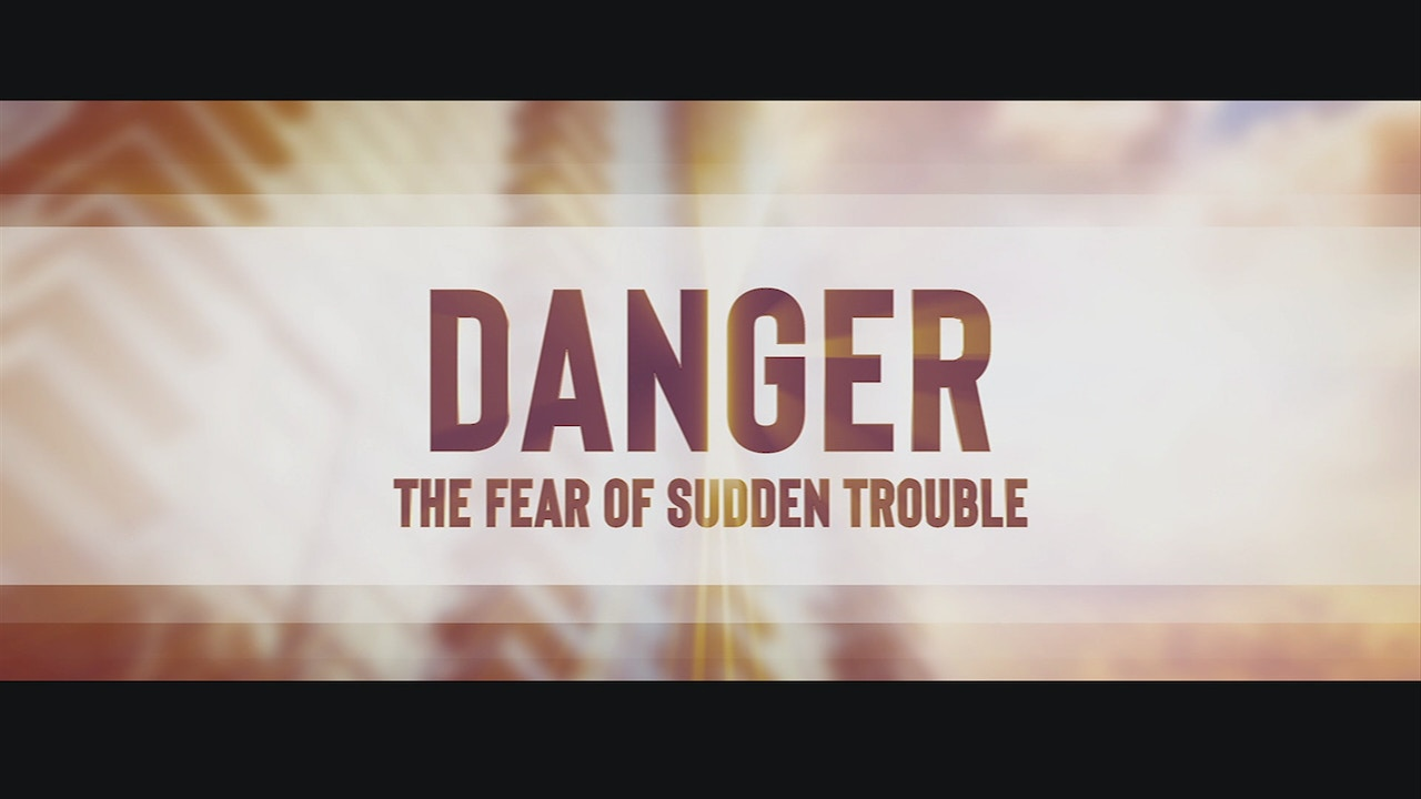 Watch Danger: The Fear of Sudden Trouble