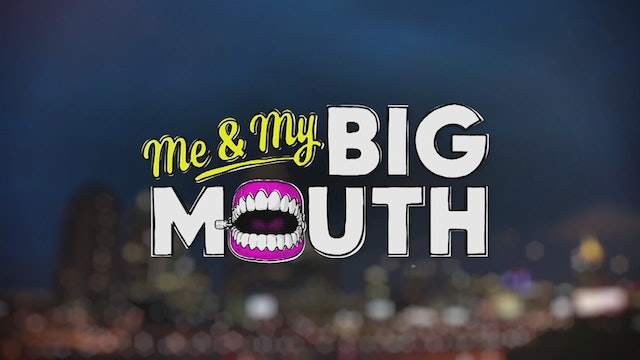 Me and My Big Mouth Part 1