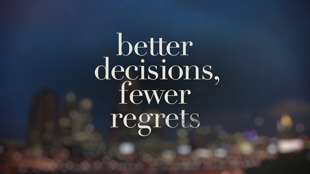 Better Decisions Fewer Regrets Part 5