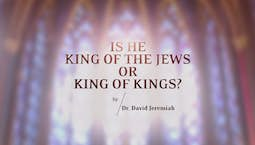 Video Image Thumbnail:Is He King of the Jews or King of Kings?