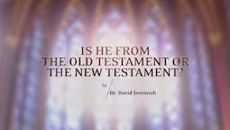 Is He From the Old Testament or the New Testament?