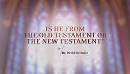 Video Image Thumbnail:Is He From the Old Testament or the New Testament?