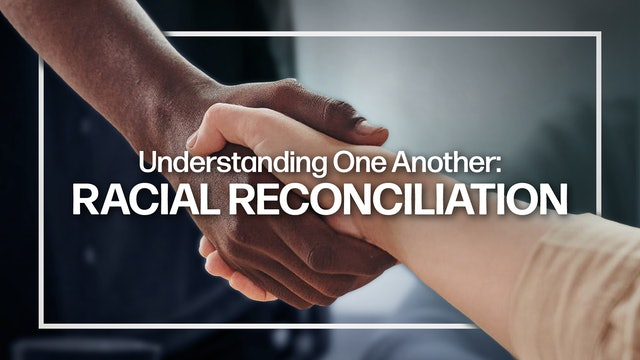 Understanding One Another: Racial Reconciliation