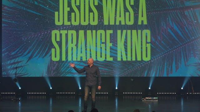 Jesus Was A Strange King