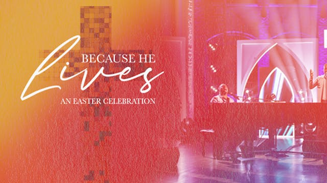Because He Lives: An Easter Celebration