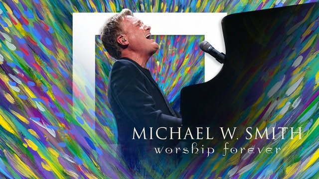 Worship Forever with Michael W. Smith