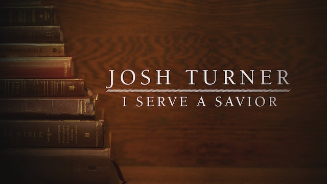Josh Turner: I Serve A Savior