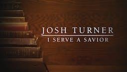 Video Image Thumbnail:Josh Turner: I Serve A Savior