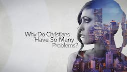 Video Image Thumbnail:Why Do Christians Have So Many Problems?