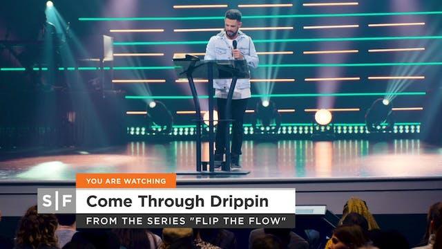 Come Through Drippin Part 1