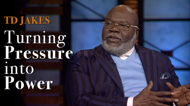 T. D. Jakes: Turning Pressure into Power