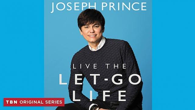 Joseph Prince: Live the Let-Go Life