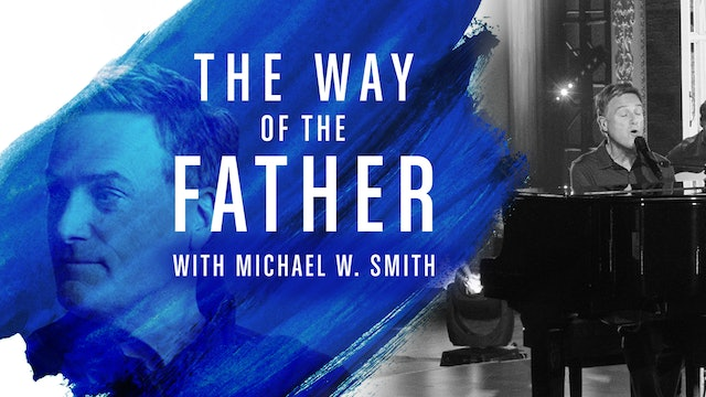 The Way of the Father with Michael W. Smith