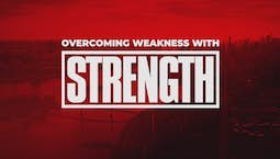 Overcoming Weakness with Strength