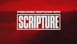 Overcoming Temptation With Scripture