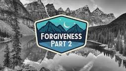 Forgiveness Part 2