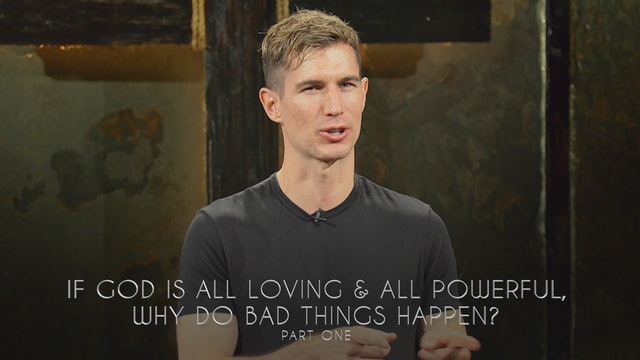 If God Is All Loving And All Powerful, Why Do Bad Things Happen? Part 1
