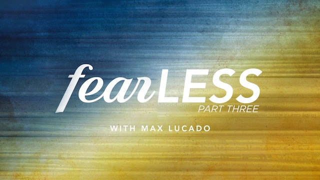 Fearless With Max Lucado Part 3