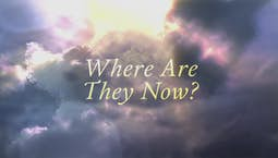 Video Image Thumbnail:Where Are They Now?
