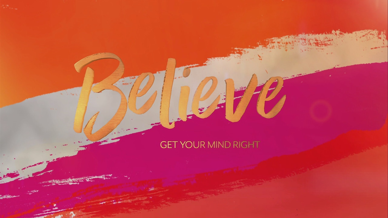 Watch Believe: Get Your Mind Right