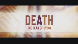 Video Image Thumbnail:Death: The Fear of Dying