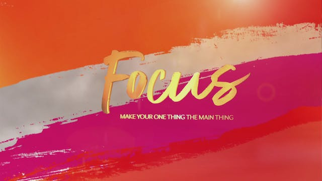 FOCUS: Make Your One Thing the Main T...