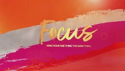 Video Image Thumbnail:FOCUS: Make Your One Thing the Main Thing