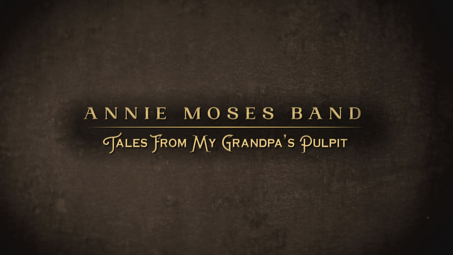Annie Moses Band: Tales From My Grandpa's Pulpit