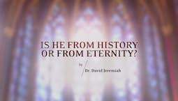 Video Image Thumbnail:Is He From History or From Eternity?