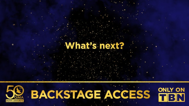 What's Next? | Backstage Access