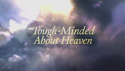 Video Image Thumbnail:Tough-Minded About Heaven
