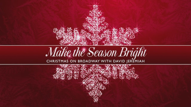 Make the Season Bright: Christmas on Broadway with Dr. David Jeremiah