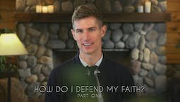Video Image Thumbnail:How Do I Defend My Faith? Part 1