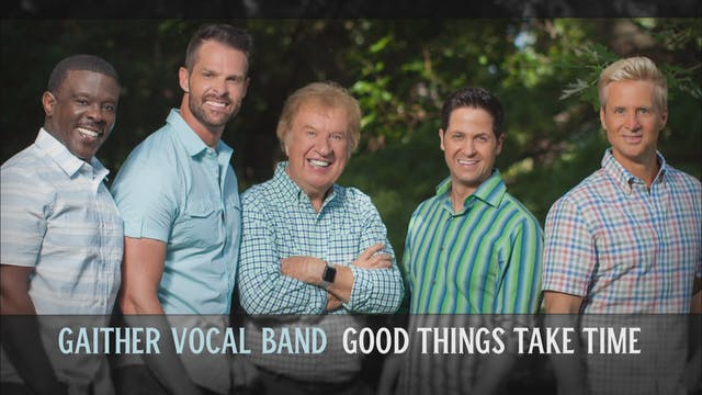 Gaither Vocal Band - Good Things Take...