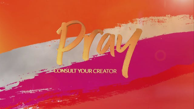 PRAY: Consult With Your Creator