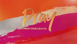 Video Image Thumbnail:PRAY: Consult With Your Creator