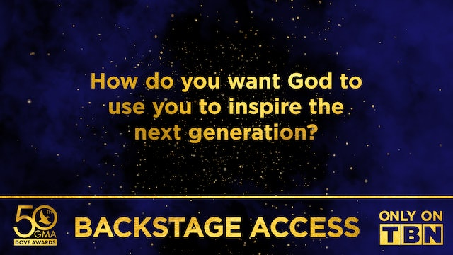 How Do You Want God to Use You to Inspire the Next Generation | Backstage Access