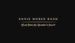 Video Image Thumbnail:Annie Moses Band: Tales From My Grandpa's Pulpit