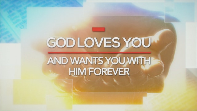 God Loves You and Wants You with Him Forever