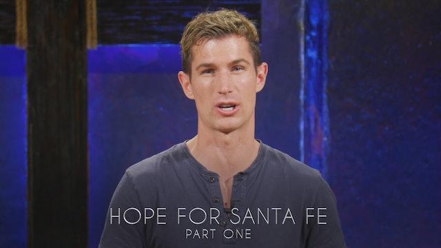 Hope For Santa Fe Part 1