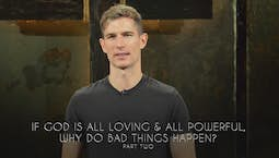 Video Image Thumbnail:If God Is All Loving And All Powerful, Why Do Bad Things Happen? Part 2